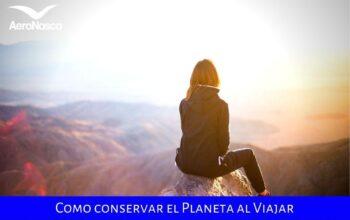 Como Conservar El Planeta Al Viajar